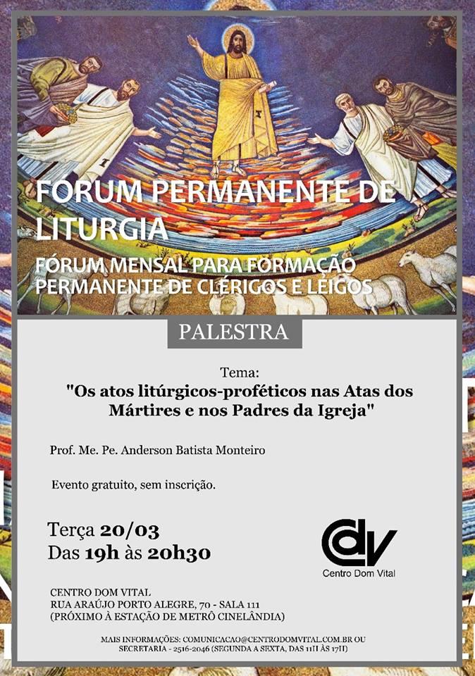 """Fórum Permanente de Liturgia: Palestra """"Os atos litúrgicos-proféticos nas Atas dos Mártires e nos Padres da Igreja"""""""