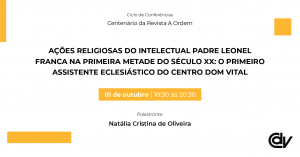 Ações religiosas do intelectual Padre Leonel Franca na primeira metade do século XX: o primeiro Assistente Eclesiástico do Centro Dom Vital