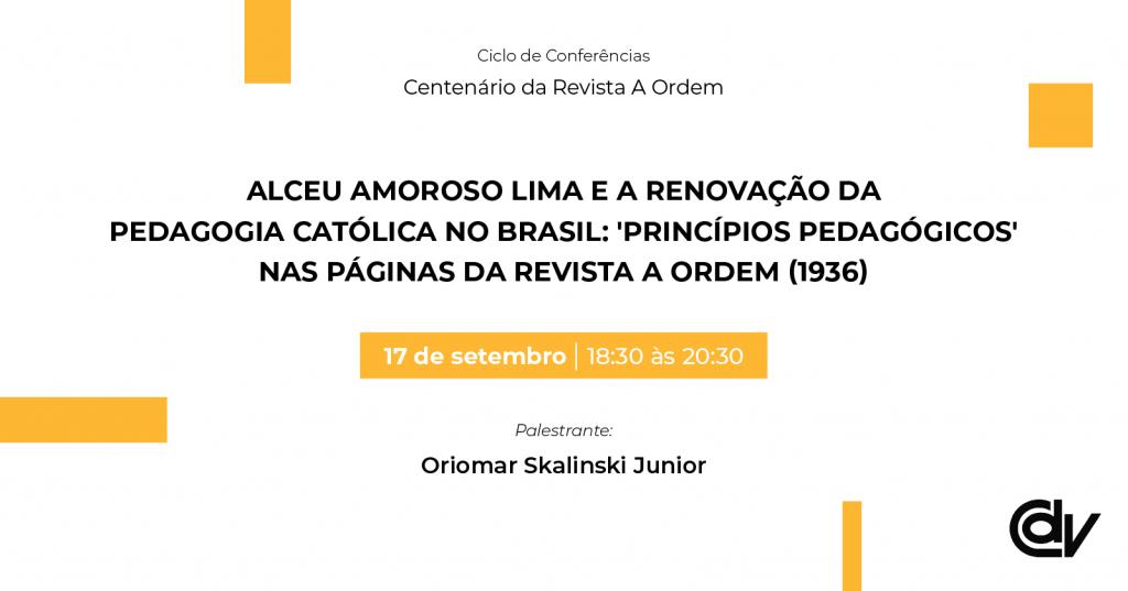 Alceu Amoroso Lima e a renovação da pedagogia católica no Brasil: 'Princípios Pedagógicos' nas páginas da revista A Ordem (1936)